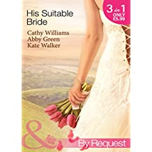 His Suitable Bride: Rafael's Suitable Bride / The Spaniard's Marriage Bargain / Cordero's Forced Bride (Mills & Boon By Request)
