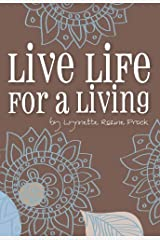 Live Life For A Living: An Inspirational Guide To Help Turn Dreams Into Reality Kindle Edition