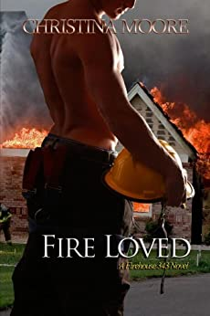 Fire Loved (Firehouse 343 Book 1) (English Edition) di [Moore, Christina]