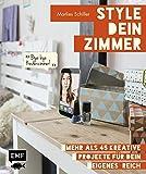 Style dein Zimmer: Mehr als 45 kreative Projekte für dein eigenes Reich - Bye-bye Kinderzimmer!