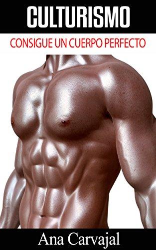 Culturismo: Consigue un Cuerpo Perfecto eBook: Ana Carvajal: Amazon.es: Tienda Kindle
