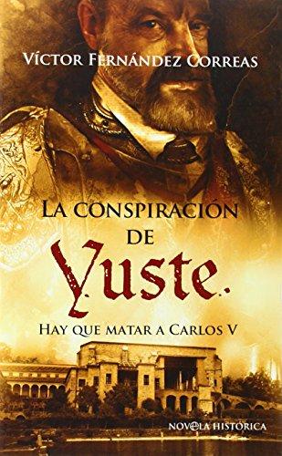 La conspiración de Yuste : hay que matar a Carlos V Cover Image