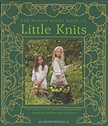 The Rowan Story Book of Little Knits: A Charming Story and Collection of 25 Hand Knit Designs for Children Aged 3-10 Years by Marie Wallin (October 04,2007)