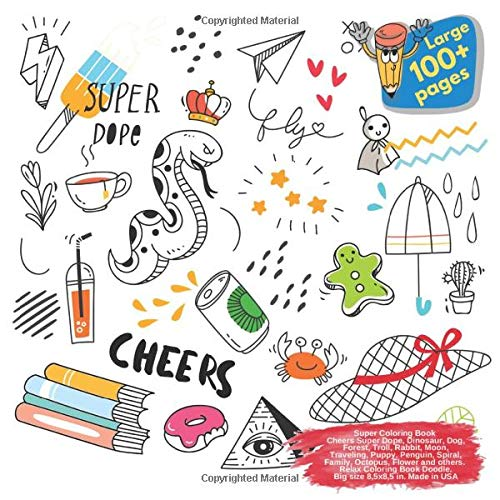 Super Coloring Book Cheers Super Dope, Dinosaur, Dog, Forest, Troll, Rabbit, Moon, Traveling, Puppy, Penguin, Spiral, Family, Octopus, Flower and ... Cheers Super Dope and others Doodle, Band 1)