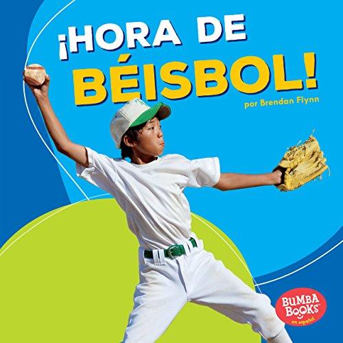 ¡Hora de béisbol! (Baseball Time!) (Bumba Books ™ en español — ¡Hora de deportes! (Sports Time!)) por Brendan Flynn