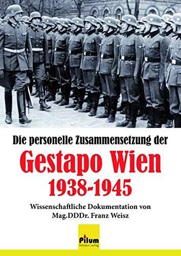 Die personelle Zusammensetzung der Gestapo Wien 1938-1945: wissenschaftliche Dokumentation