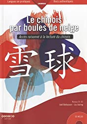 Le chinois par boules de neige : Accès raisonné à la lecture du chinois Niveaux B1-B2 (1CD audio)