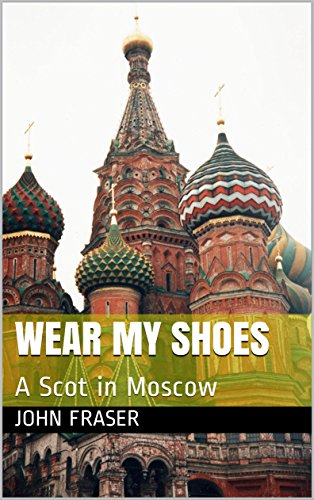 Wear My Shoes: A Scot in Moscow (English Edition)