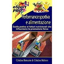 Performance sportiva e alimentazione: Guida pratica ai fattori nutrizionali che influenzano la prestazione fisica (SportPRO Vol. 1) (Italian Edition)