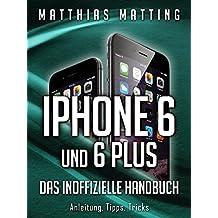 iPhone 6 und iPhone 6 plus – das inoffizielle Handbuch. Anleitung, Tipps, Tricks