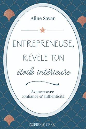Entrepreneuse, révèle ton étoile intérieure: Avancer avec confiance et authenticité par Aline Savan