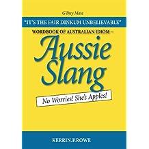 Wordbook of Australian Idiom - Aussie Slang : No Worries! She's Apples! (English Edition)