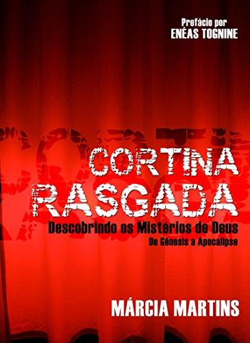 Cortina Rasgada: Conhecendo os Mistérios de Deus de Gênesis a Apocalipse (Portuguese Edition) por Marcia Martins