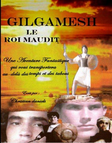 GILGAMESH LE ROI MAUDIT par Christian Daniels