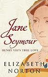 Jane Seymour: Henry VIII's True Love (English Edition)
