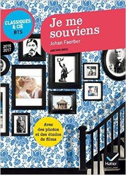 Je me souviens: anthologie 2016-2017 pour lépreuve de culture générale et expression au BTS de Johan Faerber ( 9 septembre 2015 )