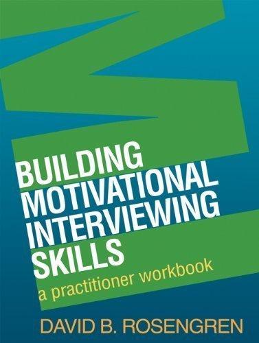 Building Motivational Interviewing Skills: A Practitioner Workbook (Applications of Motivational Interviewing) by Rosengren, David B. ( 2009 )