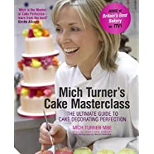By Mich Turner - Mich Turner's Cake Masterclass: The Ultimate Guide to Cake Decorating Perfection