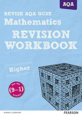 REVISE AQA GCSE (9-1) Mathematics Higher Revision Workbook: for the (9-1) qualifications (REVISE AQA GCSE Maths 2015) by Pearson Education