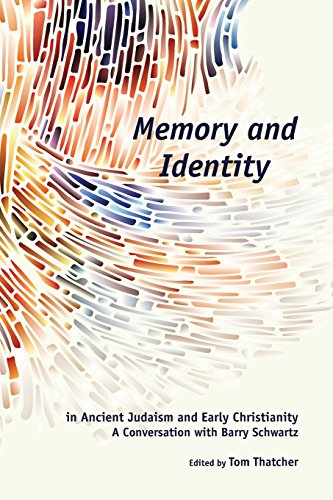 Memory and Identity in Ancient Judaism and Early Christianity: A Conversation with Barry Schwartz (Semeia Studies)