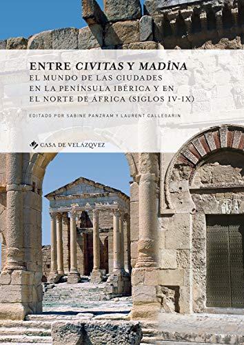 Entre civitas y madina: El mundo de las ciudades en la península ibérica y en el norte de África (siglos IV-IX) (Collection de la Casa de Velázquez)