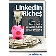 LinkedIn Riches: How To Use LinkedIn For Business, Sales and Marketing! (English Edition)