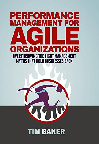 Performance Management for Agile Organizations: Overthrowing The Eight Management Myths That Hold Businesses Back (Planung Agile)