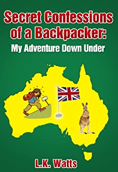 Secret Confessions of a Backpacker: My Adventure Down Under. by [Watts, L.K.]