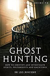 A Brief Guide to Ghost Hunting: How to Investigate Paranormal Activity from Spirits and Hauntings to Poltergeists (Brief Histories)
