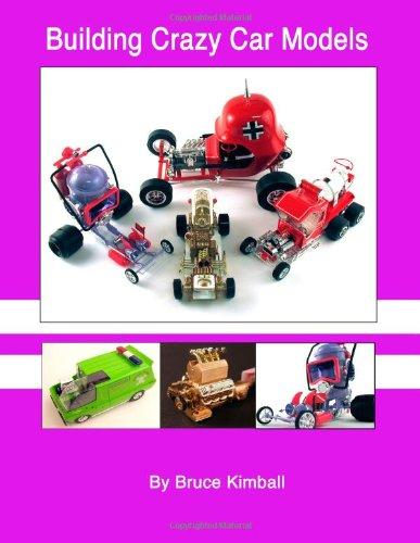 Building Crazy Car Models: Far Out Plastic Model Kits You Can Build por Bruce Kimball