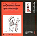 Neologisms in Lakóta (Western Sioux) and Modern Dictionary of the Lakóta Language: Lakóta /English /Spanish /German /French /Italian (Lighthouse Unlimited)