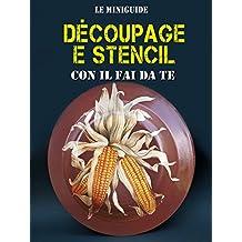 Découpage e Stencil: Con il fai da te (Le Miniguide) (Italian Edition)
