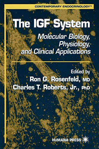 The IGF System: Molecular Biology, Physiology, and Clinical Applications (Contemporary Endocrinology, Band 17) -
