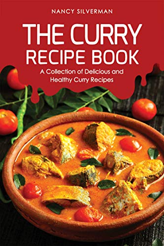The Curry Recipe Book: A Collection of Delicious and Healthy Curry Recipes (English Edition) (Goldener Curry Mix)