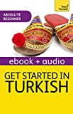 Get Started in Turkish Absolute Beginner Course: The essential introduction to reading, writing, speaking and understanding a new language (Teach Yourself Audio eBooks Book 5)