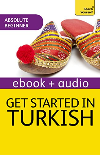 Get Started in Turkish Absolute Beginner Course: The essential introduction to reading, writing, speaking and understanding a new language (Teach Yourself Audio eBooks Book 5) (English Edition)