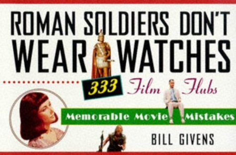 Roman Soldiers Don't Wear Watches: 501 Film Flubs - Memorable Movie Mistakes by B. Givens (17-Jul-1997) Paperback