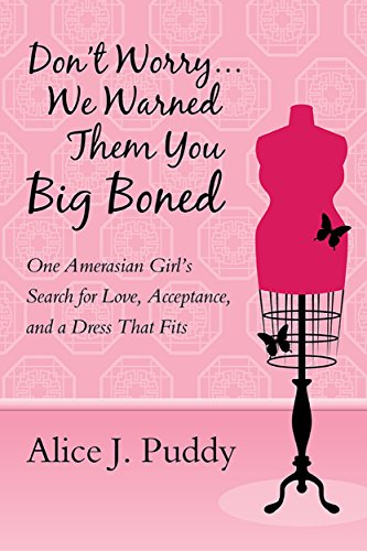 Don't Worry ... We Warned Them You Big Boned: One Amerasian Girl's Search for Love, Acceptance, and a Dress That Fits (English Edition) (Plus Size Supergirl)