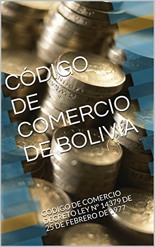 CÓDIGO DE COMERCIO DE BOLIVIA: CÓDIGO DE COMERCIO DECRETO LEY N 14379 DE 25 DE FEBRERO DE 1977