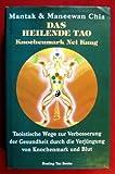 Das heilende Tao: Knochenmark Nei Kung. Taoistische Wege zur Verbesserung der Gesundheit durch Verjüngung von Knochenmark und Blut - Mantak Chia
