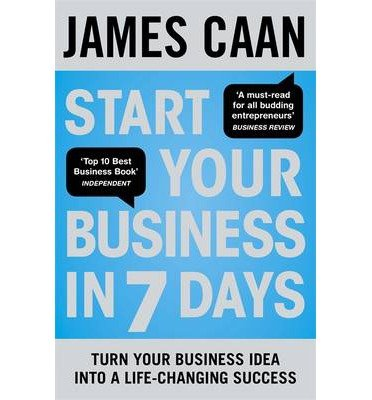 [(Start Your Business in 7 Days: Turn Your Idea Into a Life-Changing Success )] [Author: James Caan] [Jul-2013]