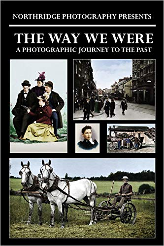The Way We Were: A Photographic Journey to the Past (Northridge Photography Presents Book 41) (English Edition)