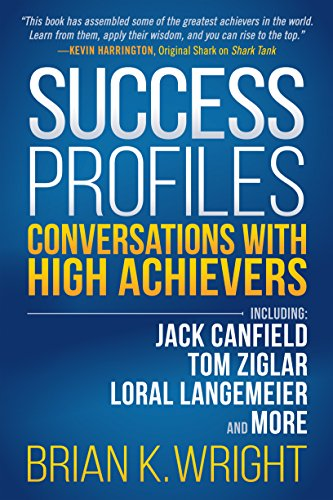 Success Profiles: Conversations With High Achievers Including Jack Canfield, Tom Ziglar, Loral Langemeier and More (Tom Ziglar)