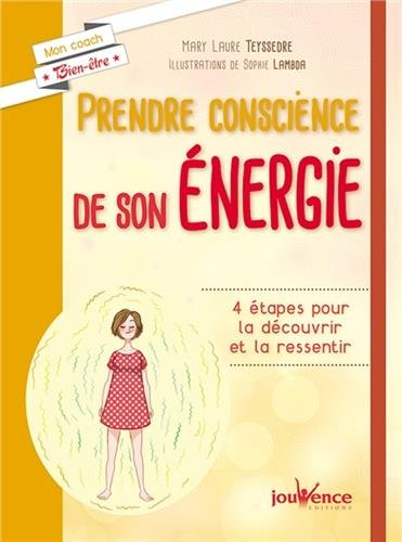 Prendre conscience de son énergie : 4 étapes pour la découvrir et la ressentir par Mary Laure Teyssedre