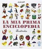La mia prima enciclopedia illustrata. Ediz. illustrata