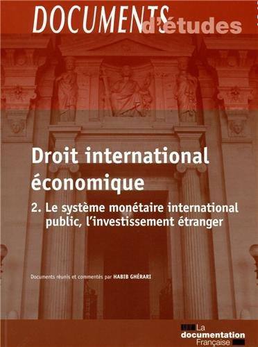 Le droit international économique : Tome 2, Le système monétaire international public, l'investissement étranger par Habib Gherari, Collectif
