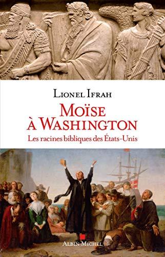 Moïse à Washington: Les racines bibliques des Etats-Unis