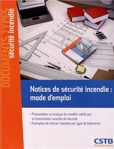 Notices de sécurité incendie : mode d'emploi. Présentation et analyse du modèle validé par la Commission centrale de sécurité. Exemples de notices classées par type de bâtiments.