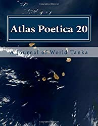 Atlas Poetica 20: A Journal of World Tanka: Volume 20
