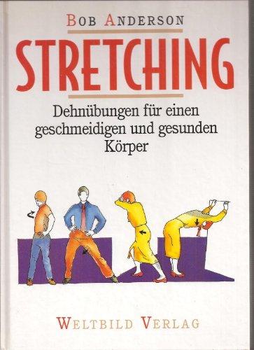 Stretching. Dehnübungen für einen geschmeidigen und gesunden Körper